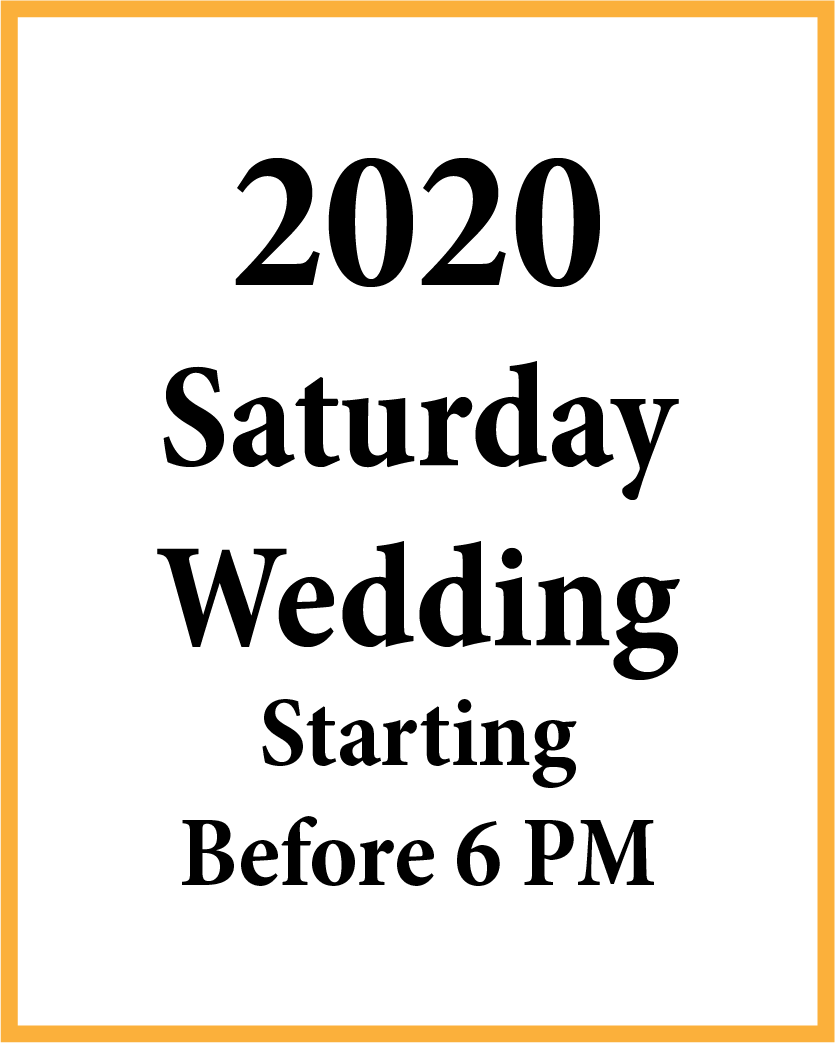 2020 Saturday Wedding starting before 6 PM.
