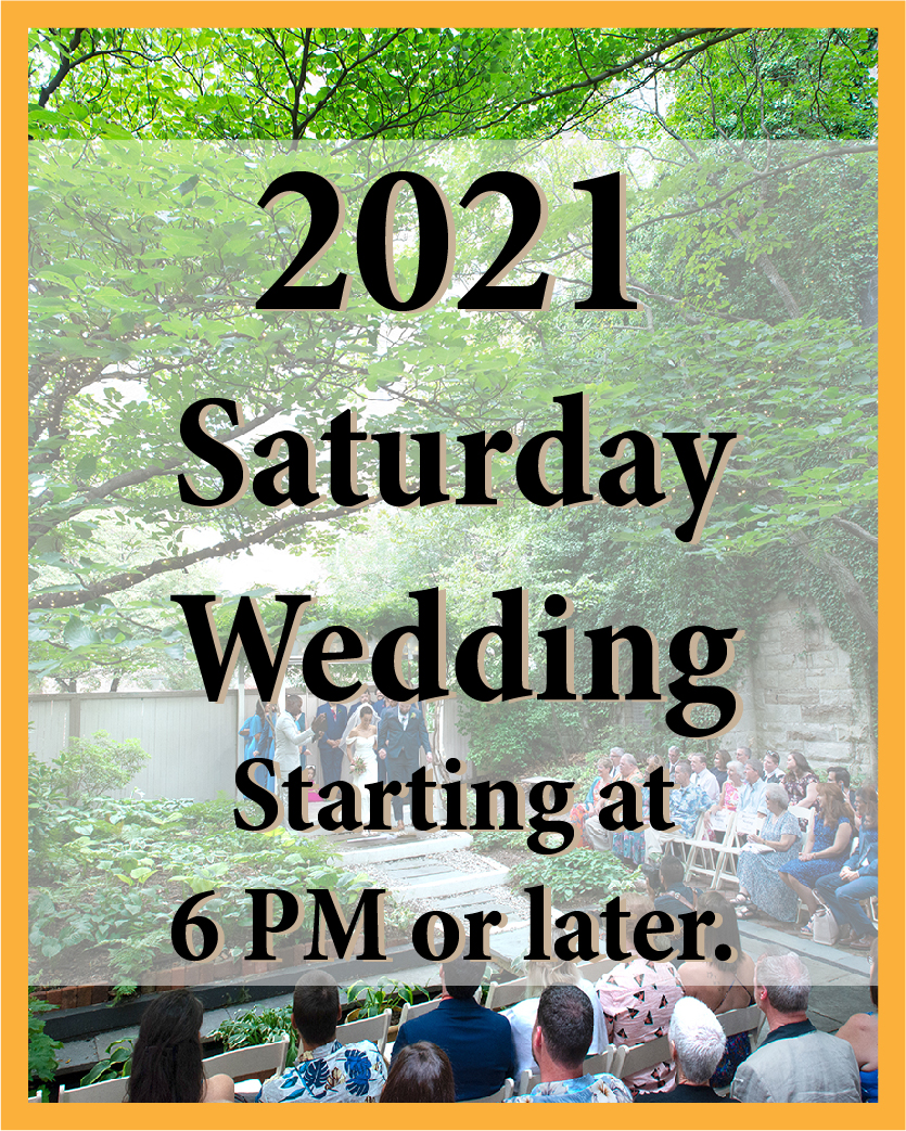 2021 Saturday Wedding starting at 6 PM or later.